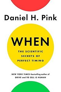 When: The Scientific Secrets of Perfect Timing 1